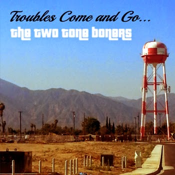 Troubles Come and Go | The Two Tone Boners